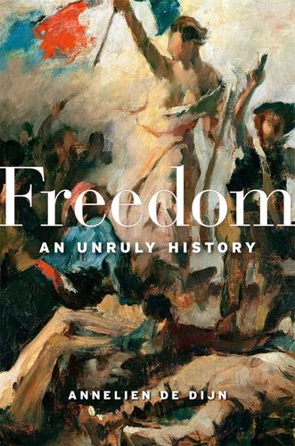 Annelien de Dijn, Freedom: An Unruly History (Harvard University Press, 2020)